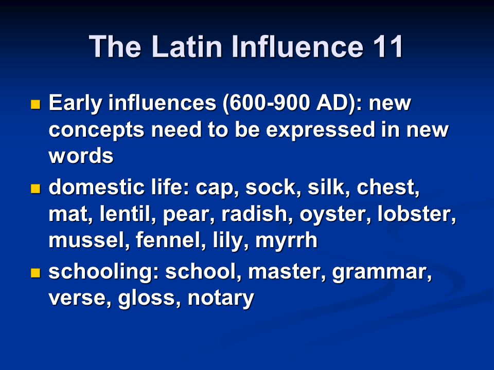 The Latin Influence 11 Early influences (600-900 AD): new concepts need to be expressed in new words Early influences (600-900 AD): new concepts need