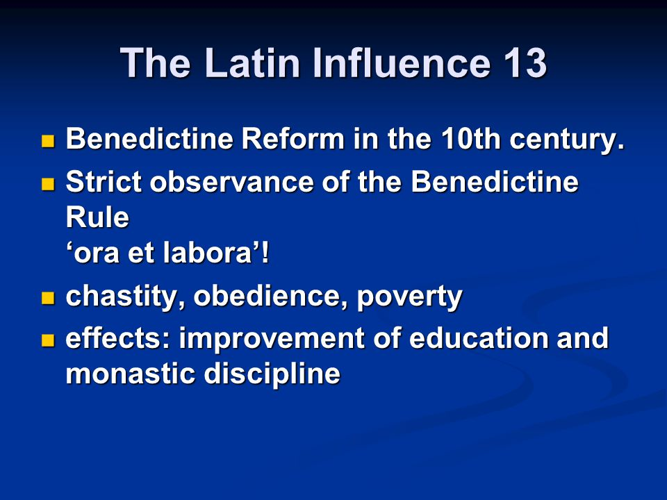 The Latin Influence 13 Benedictine Reform in the 10th century. Benedictine Reform in the 10th century. Strict observance of the Benedictine Rule 'ora