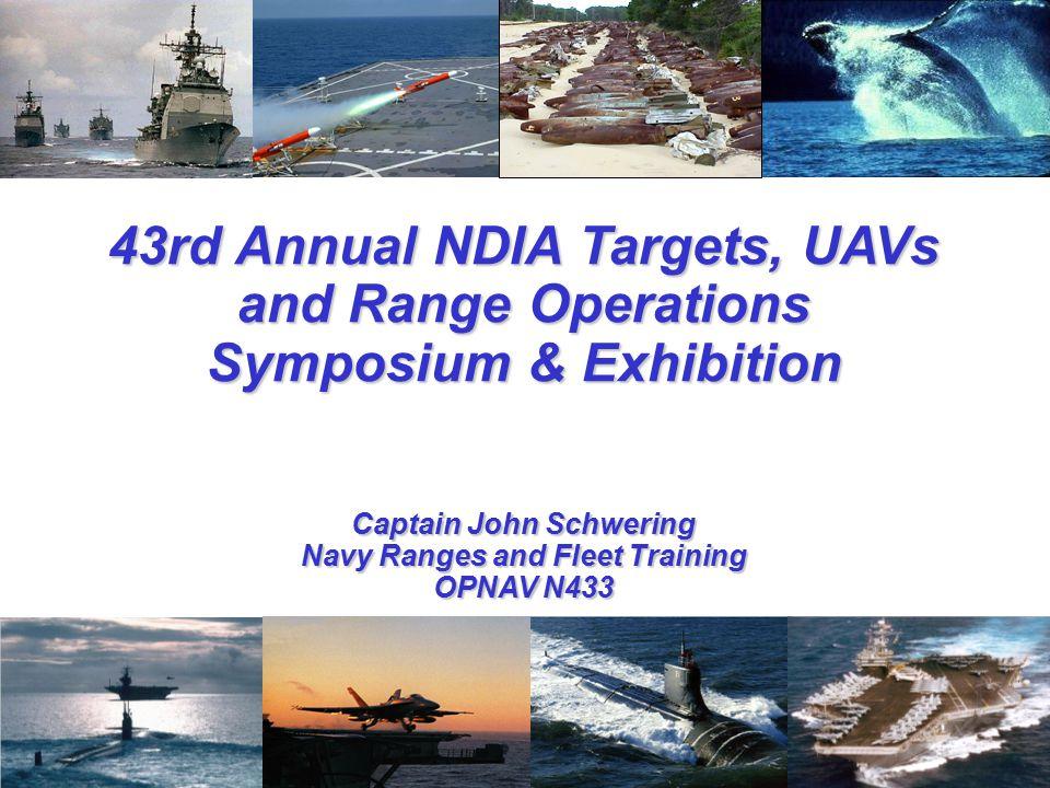 1 OPNAV N433 43rd Annual NDIA Targets, UAVs and Range Operations Symposium & Exhibition Captain John Schwering Navy Ranges and Fleet Training OPNAV N433