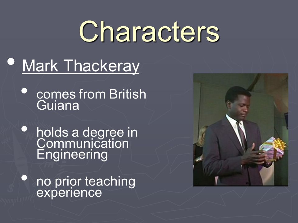 Characters Mark Thackeray comes from British Guiana holds a degree in Communication Engineering no prior teaching experience
