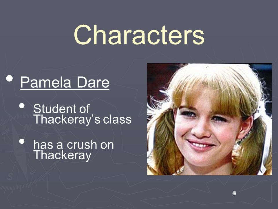 18 Characters 18 Pamela Dare Student of Thackeray's class has a crush on Thackeray