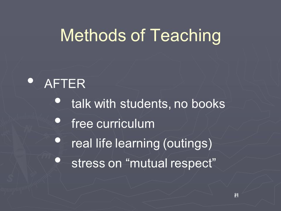 "21 Methods of Teaching 21 AFTER talk with students, no books free curriculum real life learning (outings) stress on ""mutual respect"""