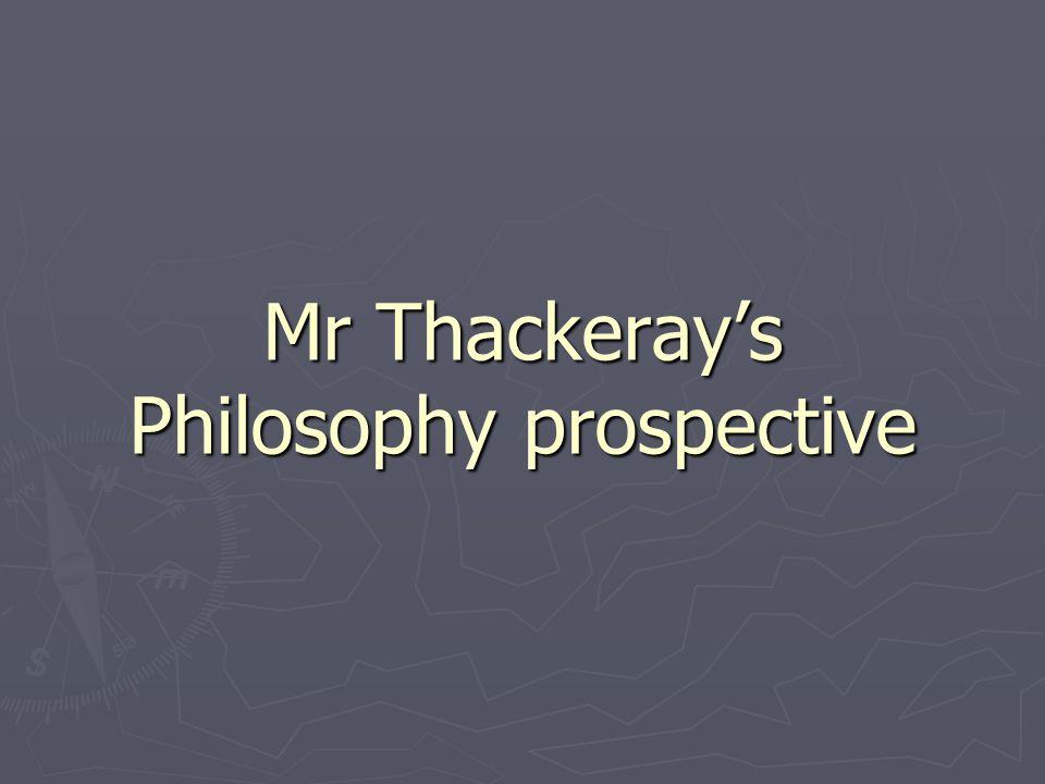 Mr Thackeray's Philosophy prospective