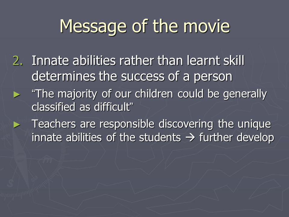"Message of the movie 2. Innate abilities rather than learnt skill determines the success of a person ► "" The majority of our children could be general"
