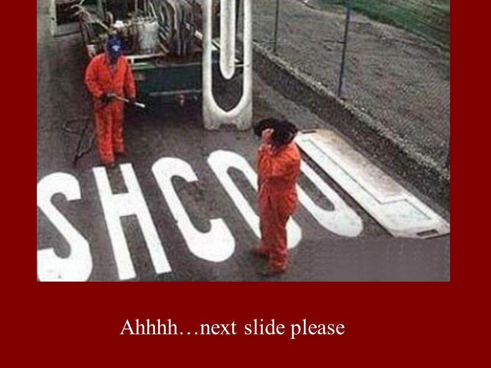 Ahhhh…next slide please