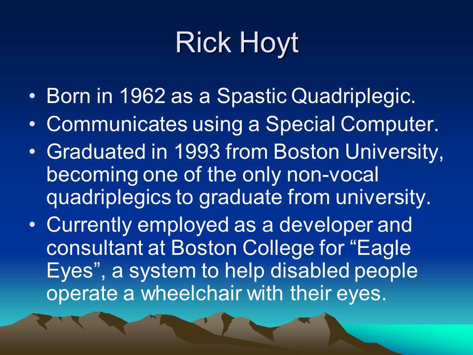 Rick Hoyt Born in 1962 as a Spastic Quadriplegic. Communicates using a Special Computer.