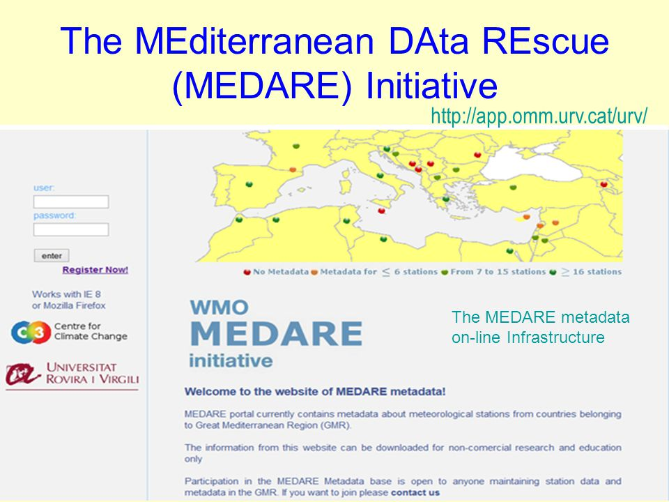 The MEditerranean DAta REscue (MEDARE) Initiative Climate records being developed under EURO4M effort linked to MEDARE http://app.omm.urv.cat/urv/ The