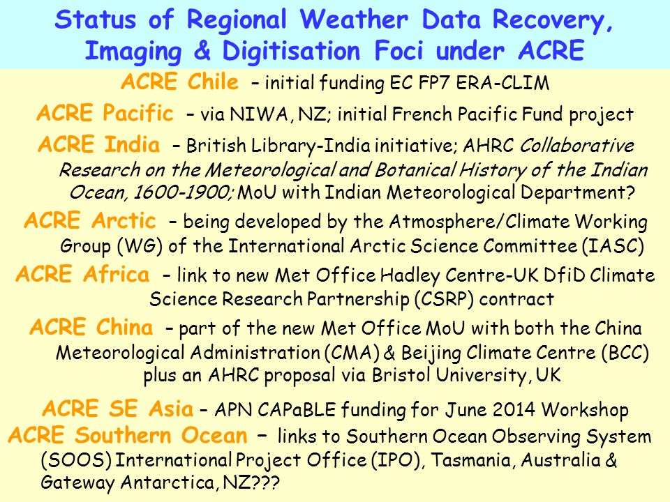 Status of Regional Weather Data Recovery, Imaging & Digitisation Foci under ACRE ACRE Chile – initial funding EC FP7 ERA-CLIM ACRE Pacific – via NIWA,