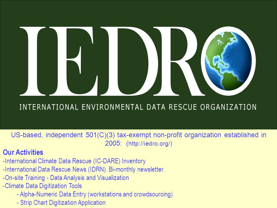 US-based, independent 501(C)(3) tax-exempt non-profit organization established in 2005: ( http://iedro.org/) Our Activities -International Climate Data Rescue (IC-DARE) Inventory -International Data Rescue News (IDRN).
