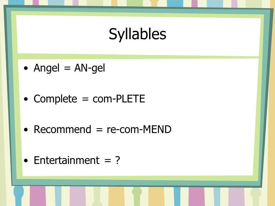 Syllables Angel = AN-gel Complete = com-PLETE Recommend = re-com-MEND Entertainment = ?
