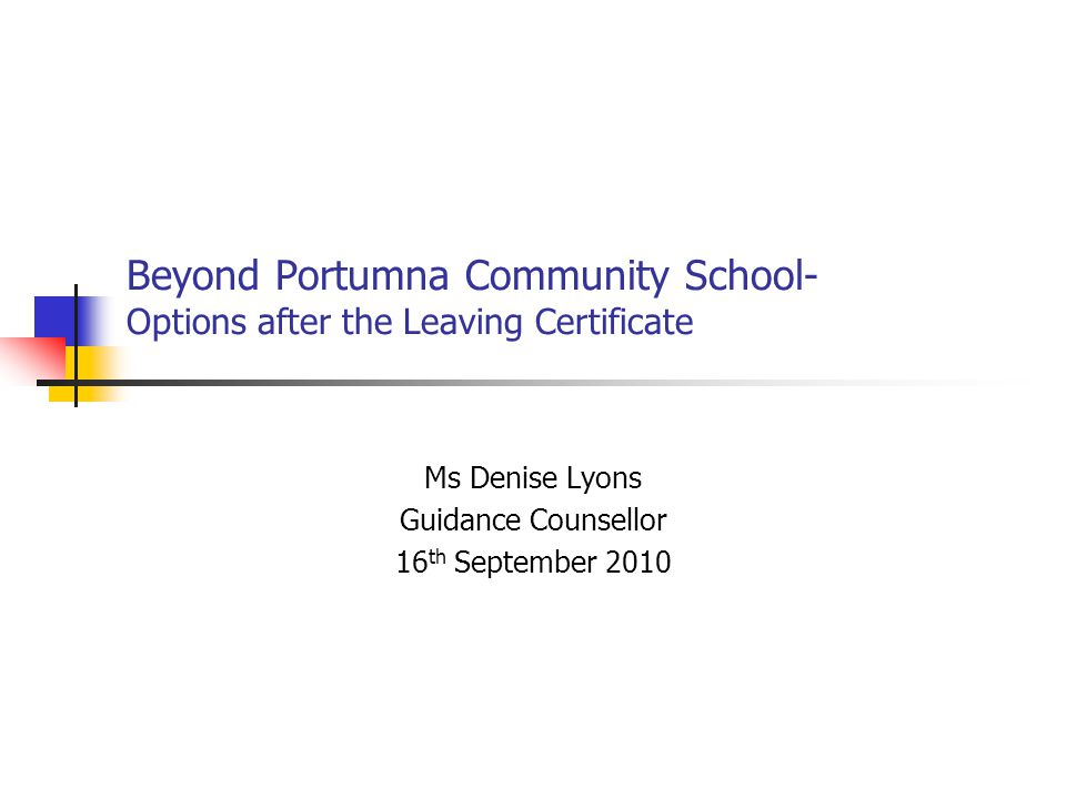 Beyond Portumna Community School- Options after the Leaving Certificate Ms Denise Lyons Guidance Counsellor 16 th September 2010