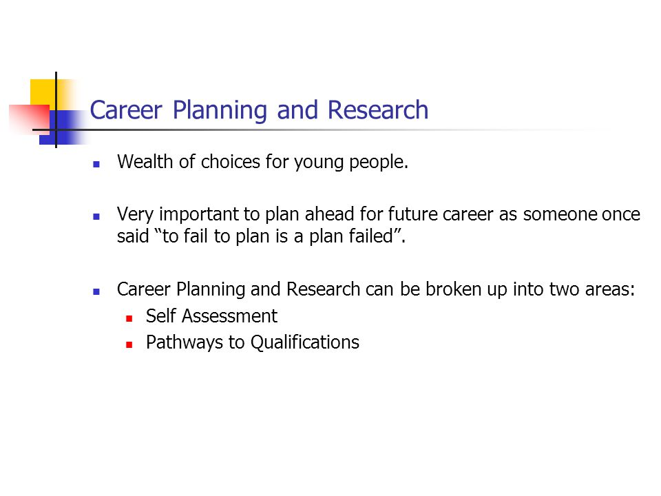 "Career Planning and Research Wealth of choices for young people. Very important to plan ahead for future career as someone once said ""to fail to plan"