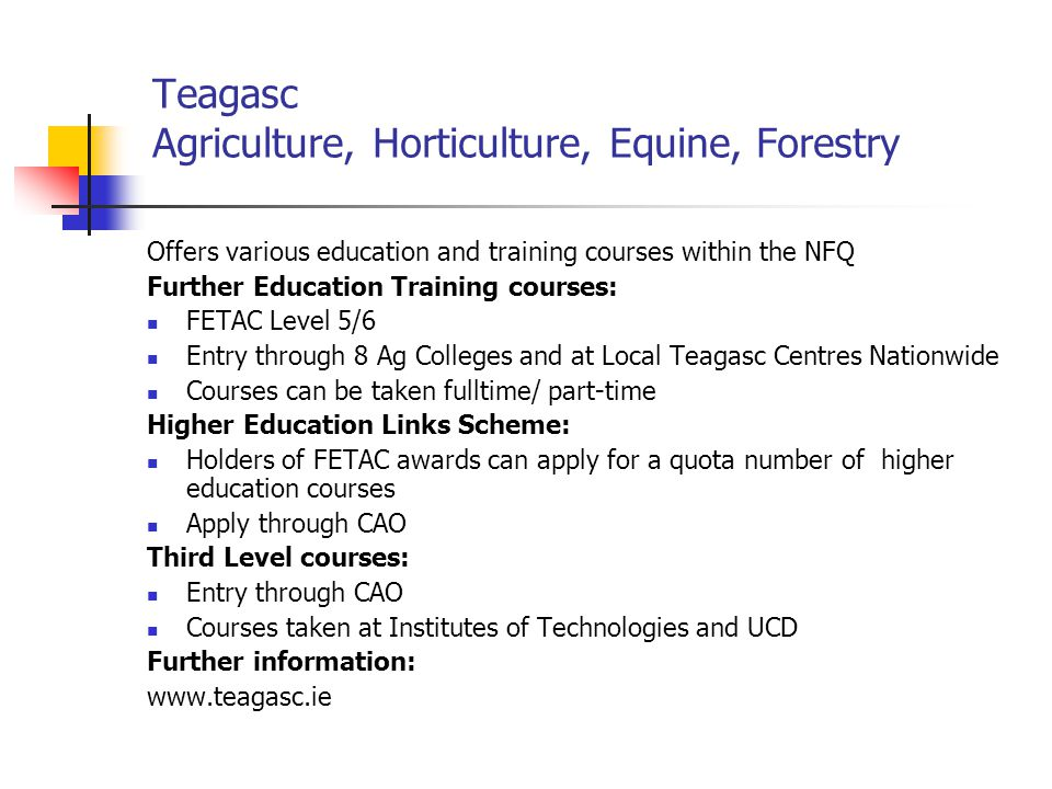 Teagasc Agriculture, Horticulture, Equine, Forestry Offers various education and training courses within the NFQ Further Education Training courses: F