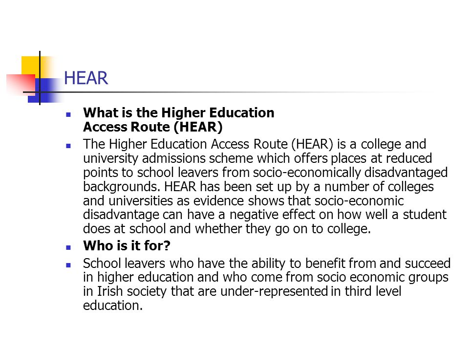 HEAR What is the Higher Education Access Route (HEAR) The Higher Education Access Route (HEAR) is a college and university admissions scheme which off