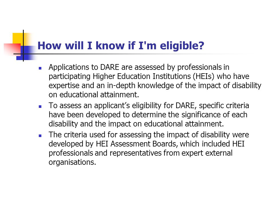 How will I know if I'm eligible? Applications to DARE are assessed by professionals in participating Higher Education Institutions (HEIs) who have exp