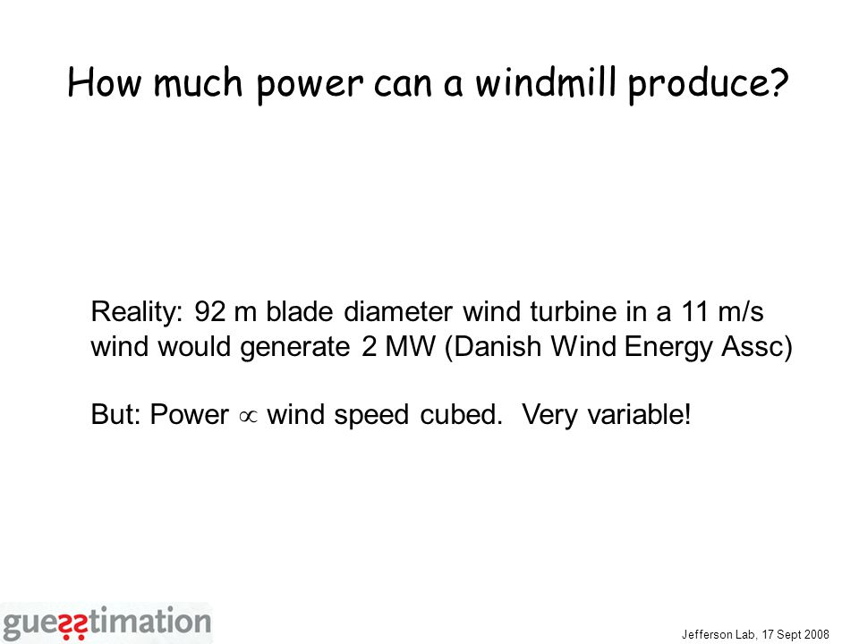 Jefferson Lab, 17 Sept 2008 How much power can a windmill produce.