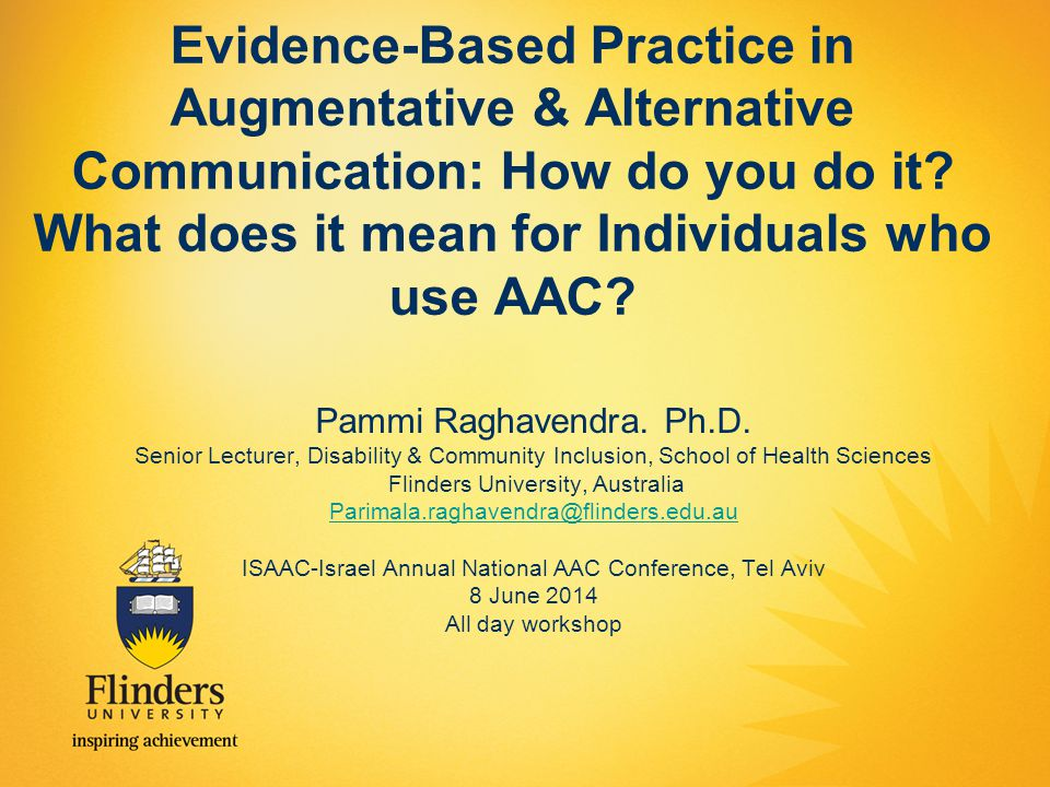 Evidence-Based Practice in Augmentative & Alternative Communication: How do you do it? What does it mean for Individuals who use AAC? Pammi Raghavendr