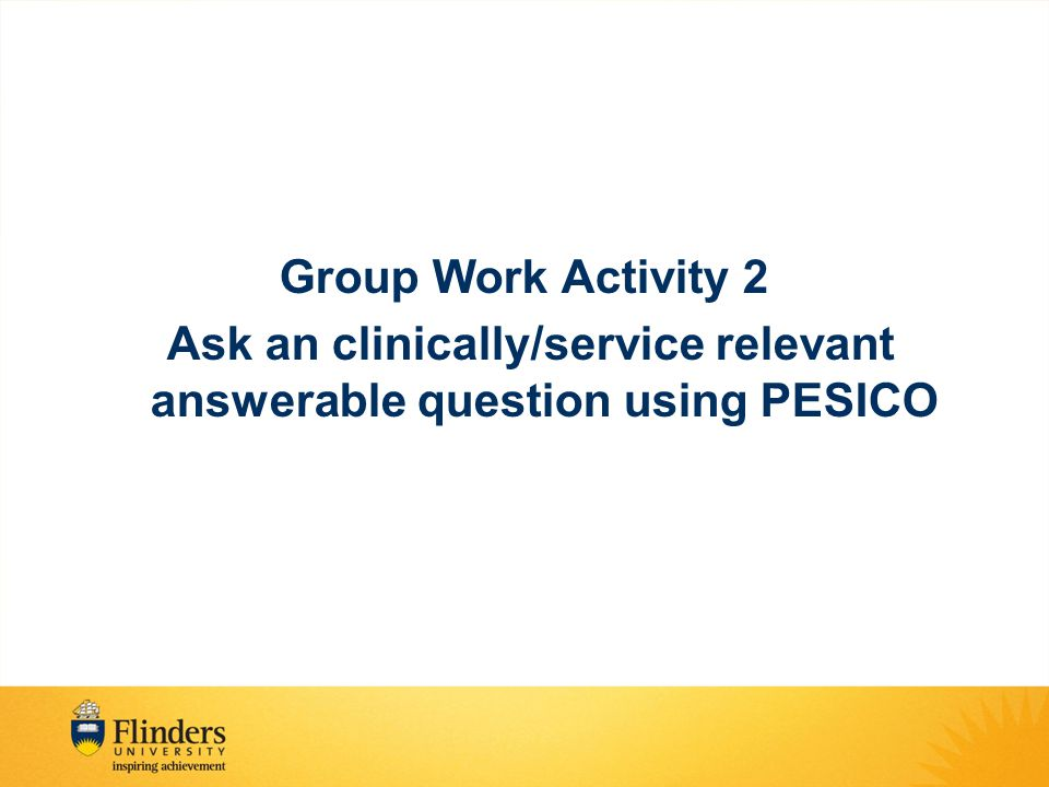 Group Work Activity 2 Ask an clinically/service relevant answerable question using PESICO