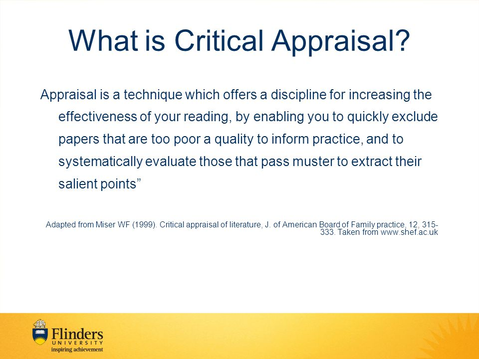 What is Critical Appraisal? Appraisal is a technique which offers a discipline for increasing the effectiveness of your reading, by enabling you to qu