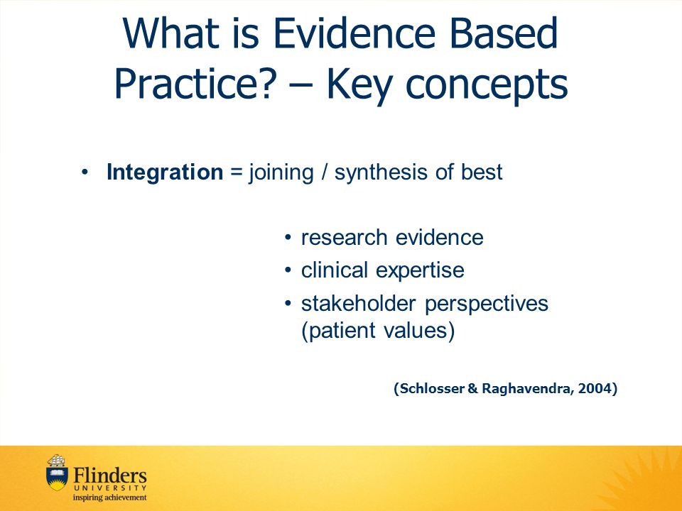 Key concepts continued… Best research evidence = –Data : current, verified and replicated –High internal validity –Highest level on hierarchy of evidence –Adequate external validity and social validity (Schlosser & Raghavendra, 2004)
