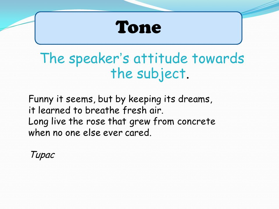 The speaker's attitude towards the subject.