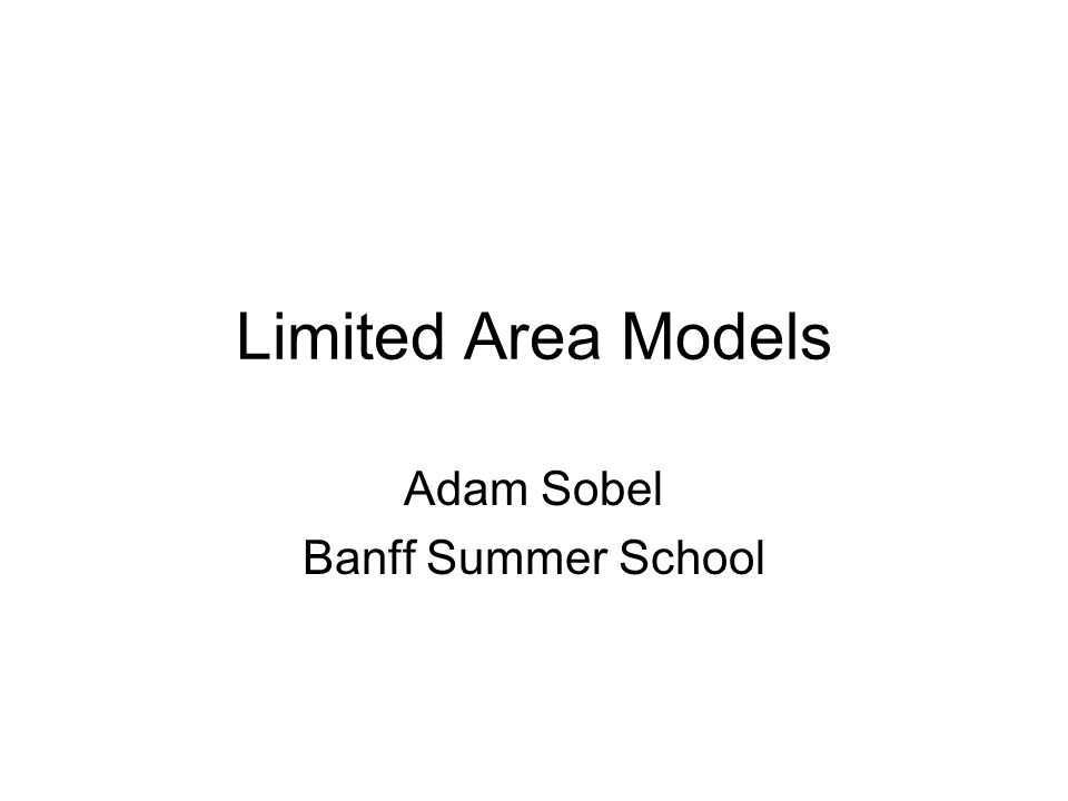 Limited Area Models Adam Sobel Banff Summer School