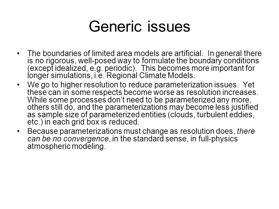 Generic issues The boundaries of limited area models are artificial. In general there is no rigorous, well-posed way to formulate the boundary conditi