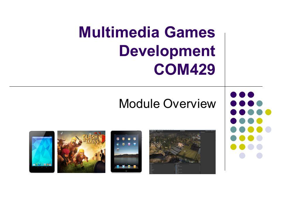 Multimedia Games Development COM429 Module Overview