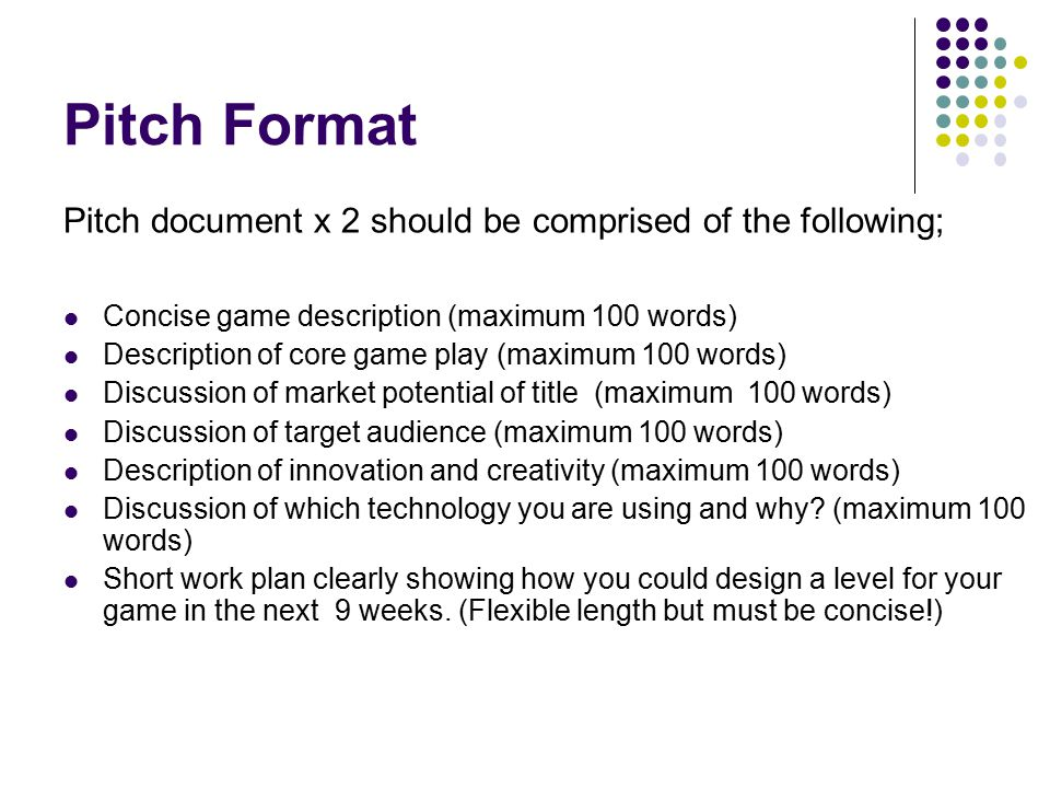 Pitch Format Pitch document x 2 should be comprised of the following; Concise game description (maximum 100 words) Description of core game play (maxi