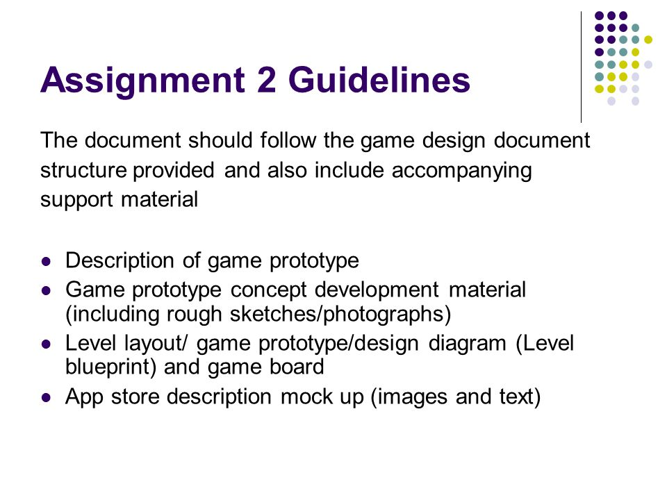 Assignment 2 Guidelines The document should follow the game design document structure provided and also include accompanying support material Descript