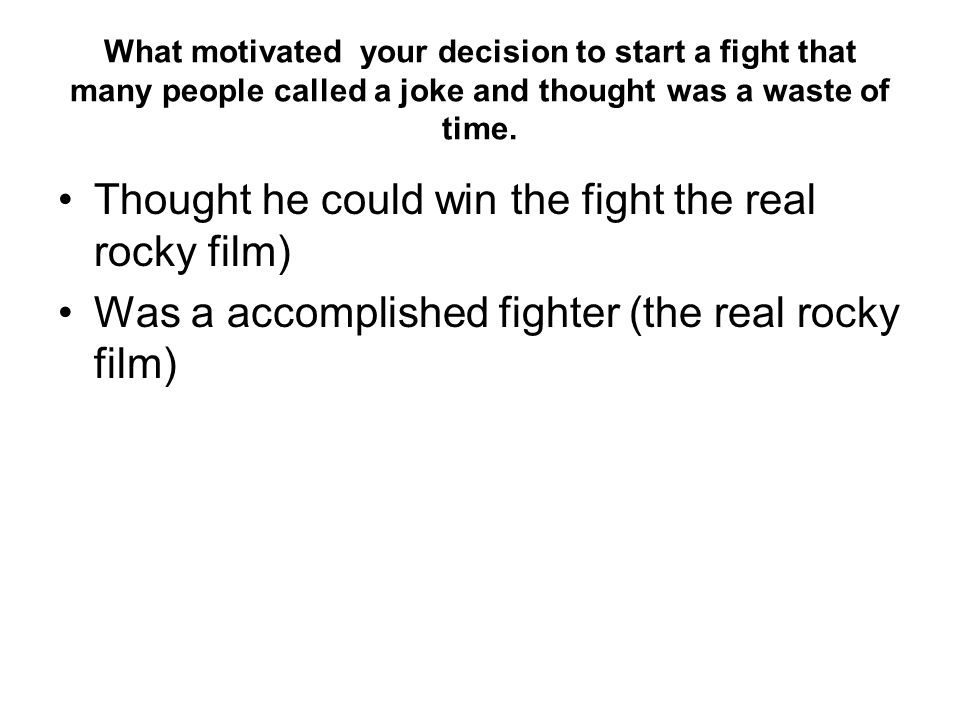 What motivated your decision to start a fight that many people called a joke and thought was a waste of time.