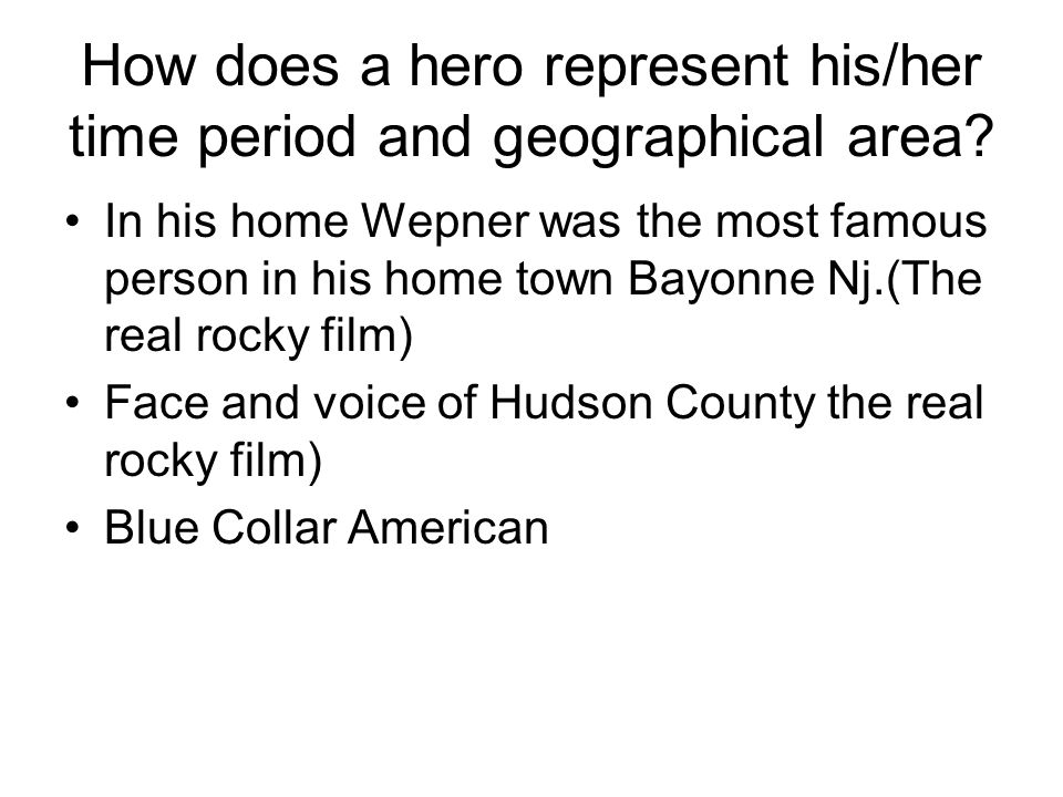 How does a hero represent his/her time period and geographical area.