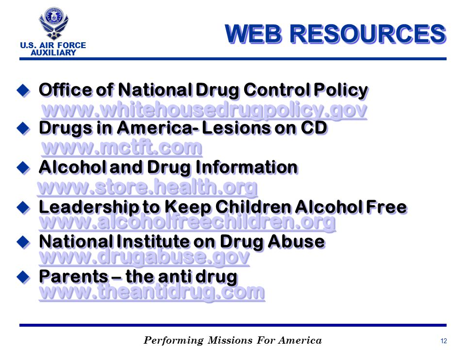 Performing Missions For America U.S. AIR FORCE AUXILIARY 12 WEB RESOURCES u Office of National Drug Control Policy www.whitehousedrugpolicy.gov www.wh