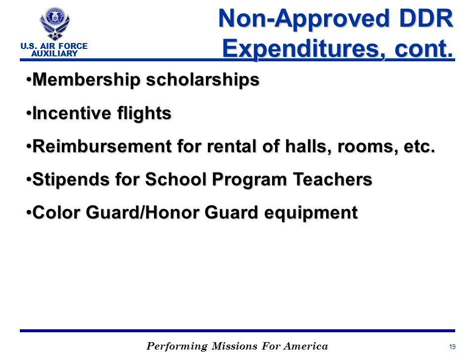Performing Missions For America U.S. AIR FORCE AUXILIARY 19 Non-Approved DDR Expenditures, cont Non-Approved DDR Expenditures, cont. Membership schola