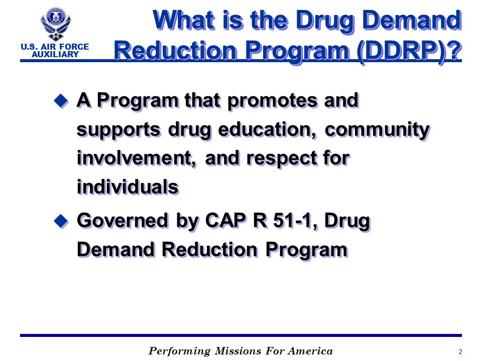 Performing Missions For America U.S. AIR FORCE AUXILIARY 2 What is the Drug Demand Reduction Program (DDRP)? u A Program that promotes and supports dr