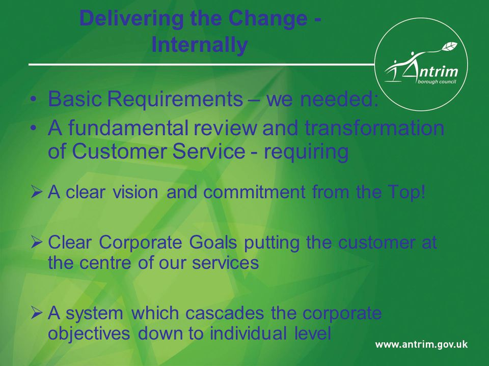 Delivering the Change - Internally Basic Requirements – we needed: A fundamental review and transformation of Customer Service - requiring  A clear vision and commitment from the Top.