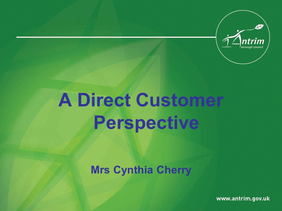 A Direct Customer Perspective Mrs Cynthia Cherry