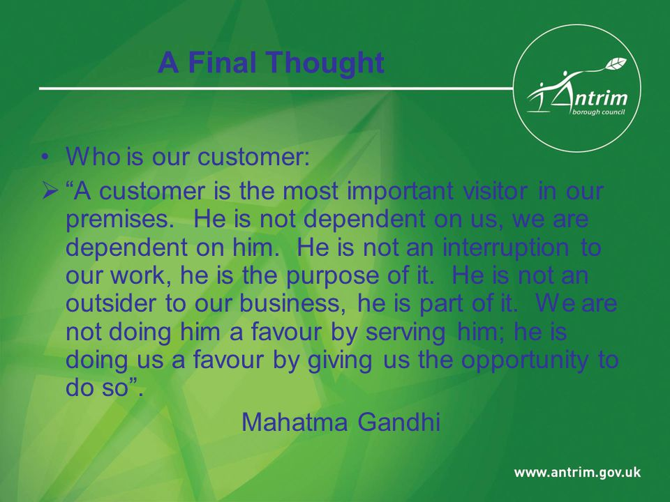 A Final Thought Who is our customer:  A customer is the most important visitor in our premises.