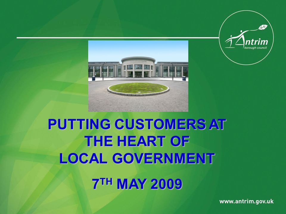 PUTTING CUSTOMERS AT THE HEART OF LOCAL GOVERNMENT 7 TH MAY 2009