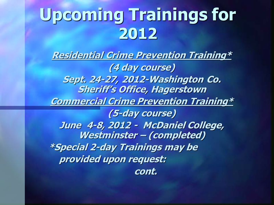 Upcoming T rainings for 2012 Community Gang Awareness/Prevention (TOT) - Upon request MD Seniors And Law Enforcement (SALT) Quarterly Network Meetings/Trainings Sept.