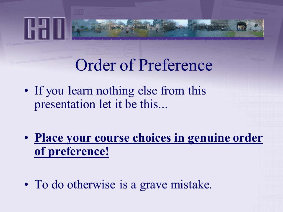 Order of Preference If you learn nothing else from this presentation let it be this...