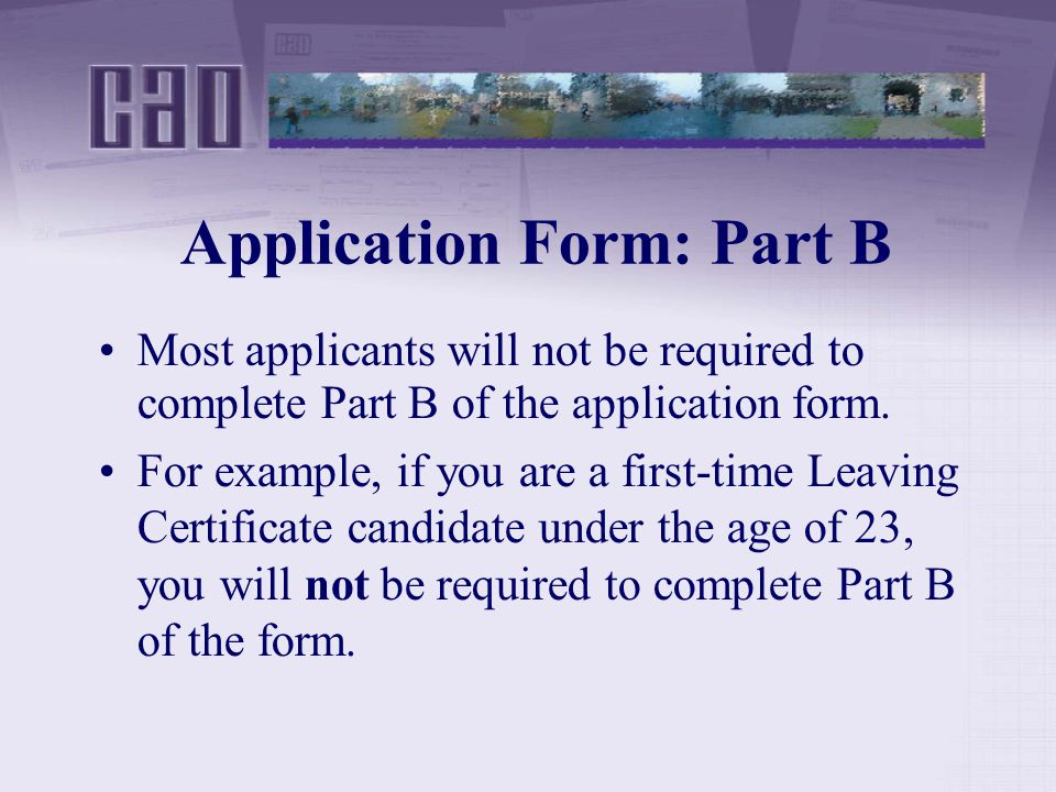 Application Form: Part B Most applicants will not be required to complete Part B of the application form.