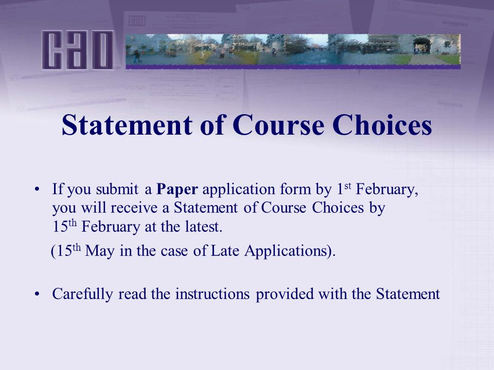 Statement of Course Choices If you submit a Paper application form by 1 st February, you will receive a Statement of Course Choices by 15 th February at the latest.