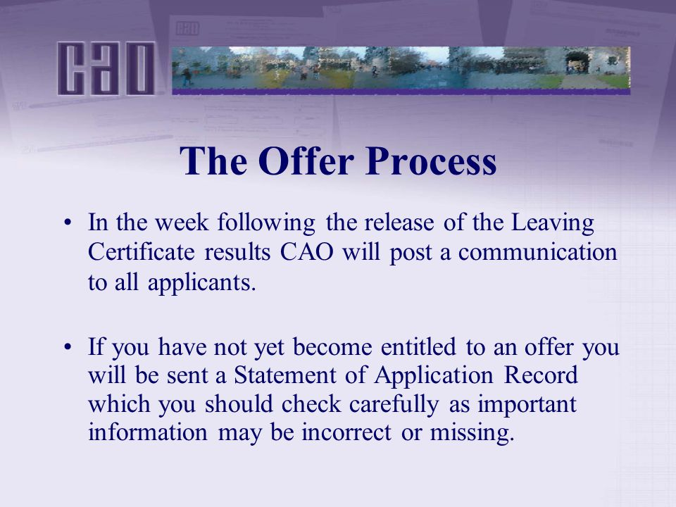 The Offer Process In the week following the release of the Leaving Certificate results CAO will post a communication to all applicants.