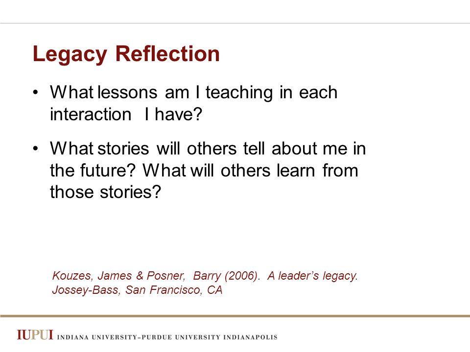 Legacy Reflection What lessons am I teaching in each interaction I have.