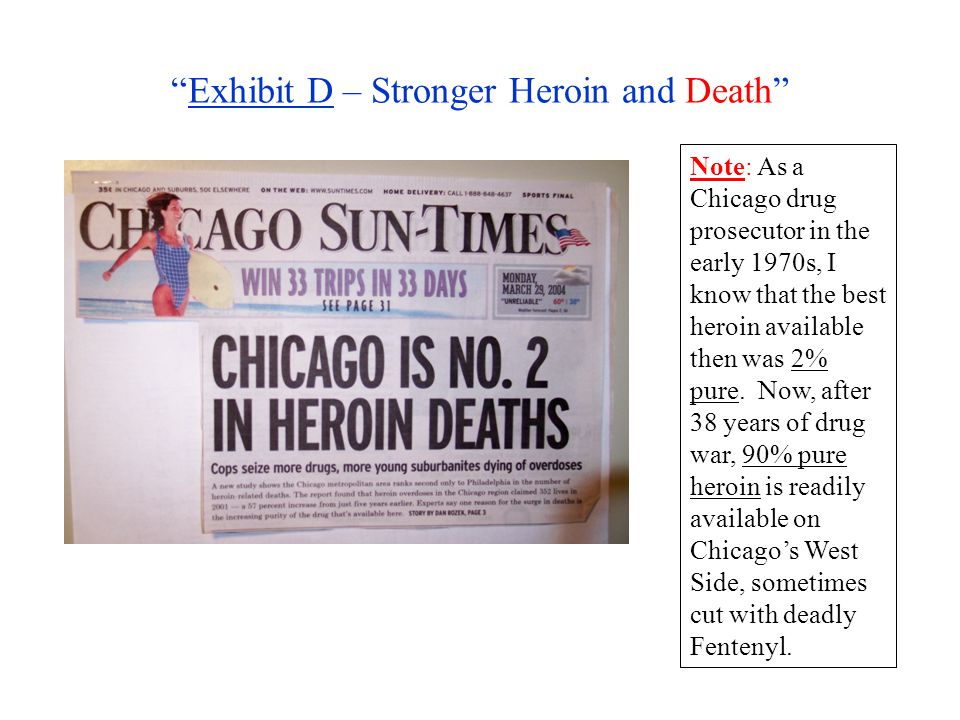 Exhibit D – Stronger Heroin and Death Note: As a Chicago drug prosecutor in the early 1970s, I know that the best heroin available then was 2% pure.