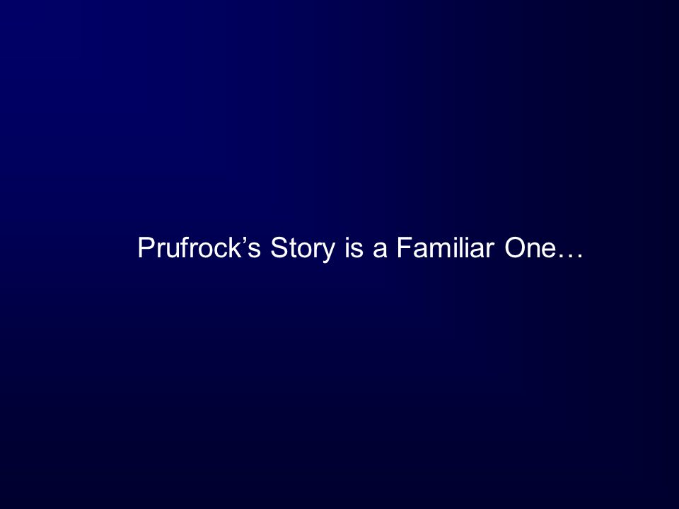 Prufrock's Story is a Familiar One…