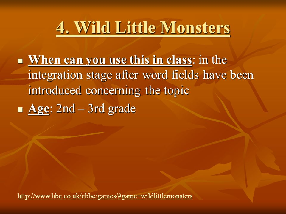 4. Wild Little Monsters When can you use this in class: in the integration stage after word fields have been introduced concerning the topic When can