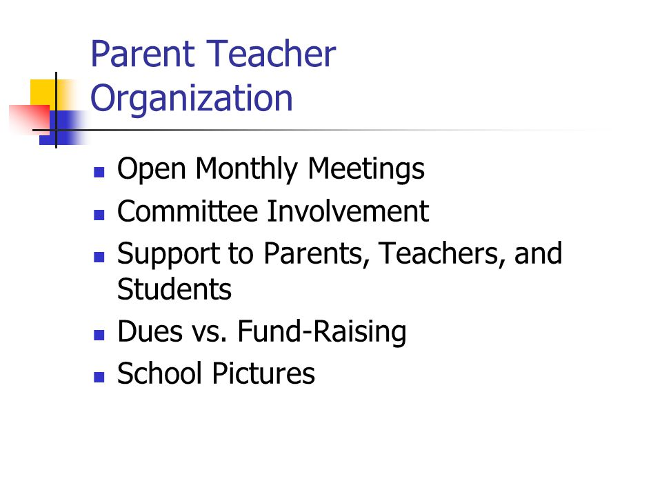 Parent Teacher Organization Open Monthly Meetings Committee Involvement Support to Parents, Teachers, and Students Dues vs. Fund-Raising School Pictur
