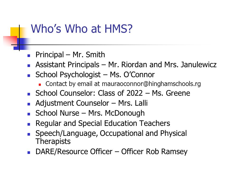 Who's Who at HMS? Principal – Mr. Smith Assistant Principals – Mr. Riordan and Mrs. Janulewicz School Psychologist – Ms. O'Connor Contact by email at